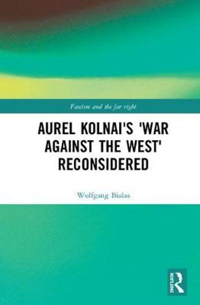 Aurel Kolnai's The War AGAINST the West Reconsidered - Wolfgang Bialas