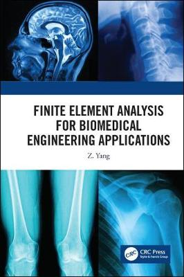 Finite Element Analysis for Biomedical Engineering Applications - Z. C. Yang