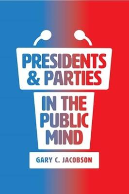 Presidents and Parties in the Public Mind - Gary C. Jacobson