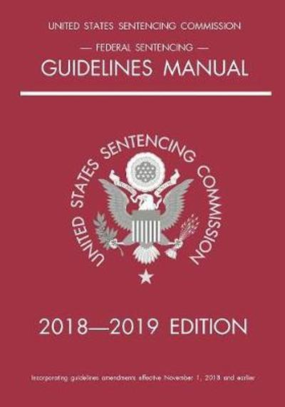 Federal Sentencing Guidelines Manual; 2018-2019 Edition - Michigan Legal Publishing Ltd