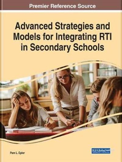 Advanced Strategies and Models for Integrating RTI in Secondary Schools - Pam L. Epler
