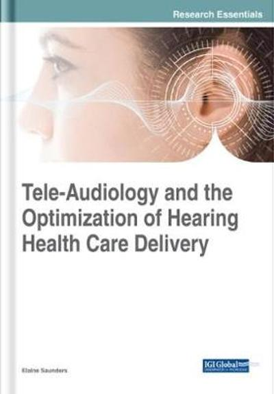 Tele-Audiology and the Optimization of Hearing Healthcare Delivery - Elaine Saunders