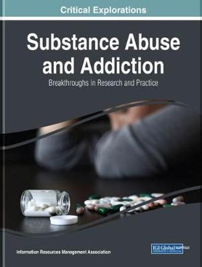 Substance Abuse and Addiction: Breakthroughs in Research and Practice - Information Resources Management Association
