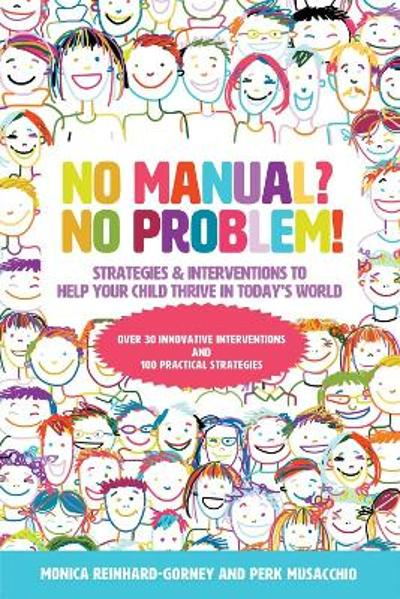 No Manual? No Problem! Strategies and Interventions to Help Your Child Thrive in Today's World - Monica Reinhard-Gorney
