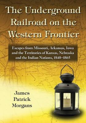 The Underground Railroad on the Western Frontier - James Patrick Morgans