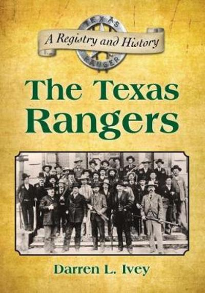 The Texas Rangers - Darren L. Ivey