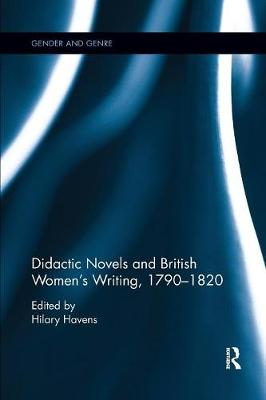 Didactic Novels and British Women's Writing, 1790-1820 - Hilary Havens