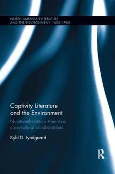 Captivity Literature and the Environment - Kyhl D. Lyndgaard