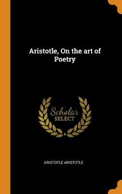 Aristotle, on the Art of Poetry - Aristotle Aristotle