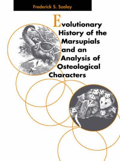Evolutionary History of the Marsupials and an Analysis of Osteological Characters - Frederick S. Szalay