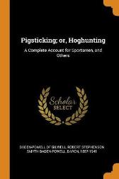 Pigsticking; Or, Hoghunting - Robert Stephens Baden-Powell of Gilwell