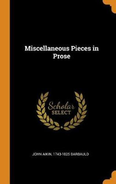 Miscellaneous Pieces in Prose - John Aikin