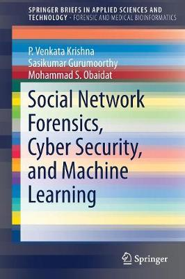 Social Network Forensics, Cyber Security, and Machine Learning - P. Venkata Krishna