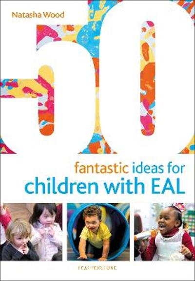 50 Fantastic Ideas for Children with EAL - Natasha Wood