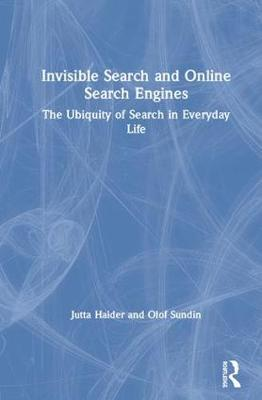 Invisible Search and Online Search Engines - Jutta Haider