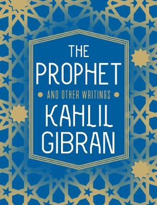 The Prophet and Other Writings - Kahlil Gibran