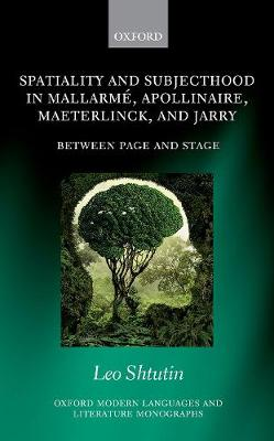 Spatiality and Subjecthood in Mallarme, Apollinaire, Maeterlinck, and Jarry - Leo Shtutin