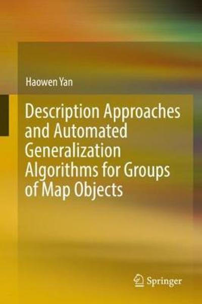 Description Approaches and Automated Generalization Algorithms for Groups of Map Objects - Haowen Yan