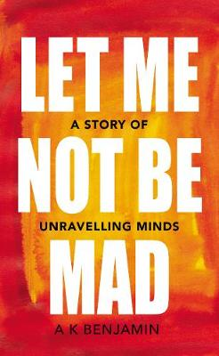 Let Me Not Be Mad - A K Benjamin