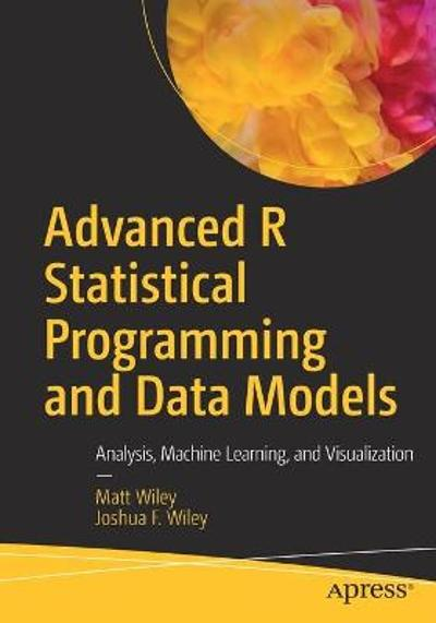 Advanced R Statistical Programming and Data Models - Matt Wiley