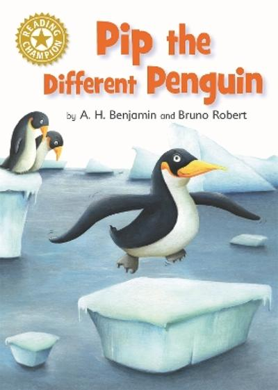 Reading Champion: Pip the Different Penguin - A.H. Benjamin