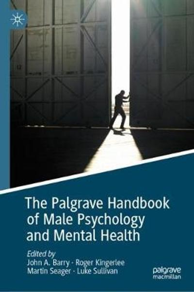 The Palgrave Handbook of Male Psychology and Mental Health - John A. Barry