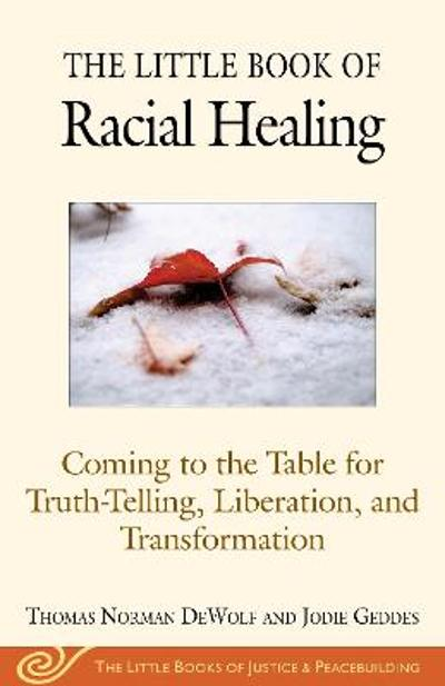 The Little Book of Racial Healing - Thomas Norman DeWolf