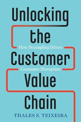Unlocking the Customer Value Chain - Thales S. Teixeira