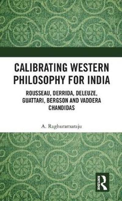 Calibrating Western Philosophy for India - A. Raghuramaraju