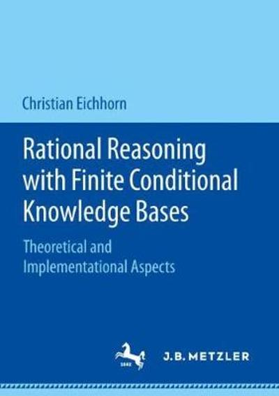 Rational Reasoning with Finite Conditional Knowledge Bases - Christian Eichhorn