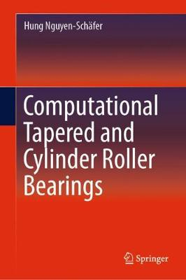 Computational Tapered and Cylinder Roller Bearings - Hung Nguyen-Schafer