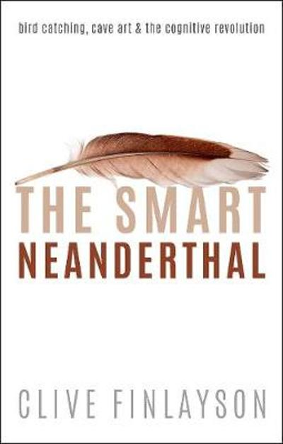 The Smart Neanderthal - Clive Finlayson