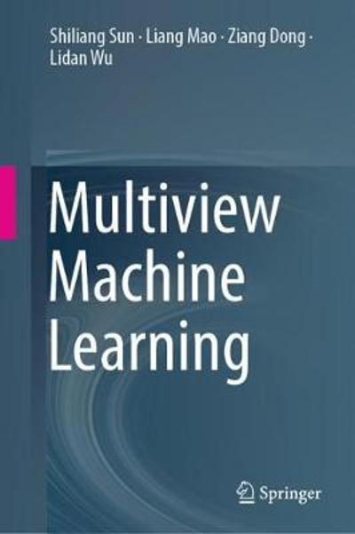 Multiview Machine Learning - Shiliang Sun