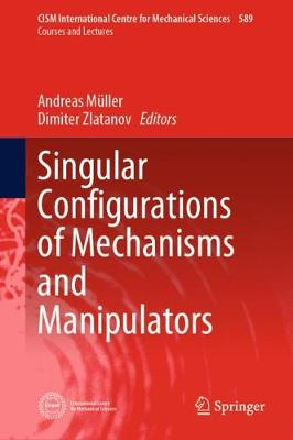 Singular Configurations of Mechanisms and Manipulators - Andreas Muller