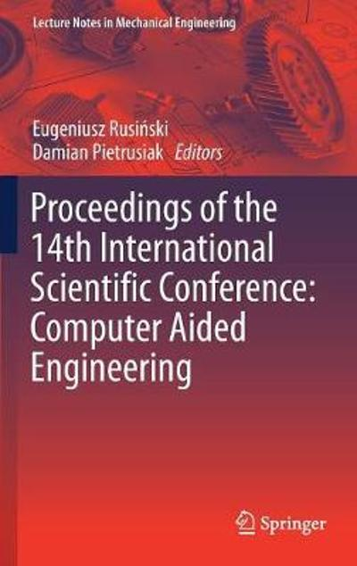 Proceedings of the 14th International Scientific Conference: Computer Aided Engineering - Eugeniusz Rusinski