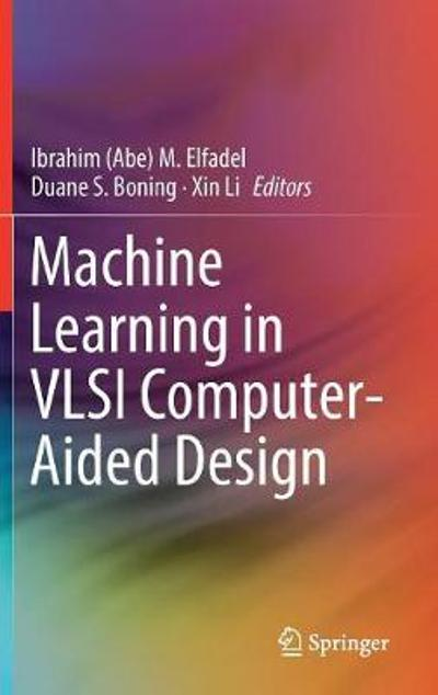Machine Learning in VLSI Computer-Aided Design - Ibrahim (Abe) M. Elfadel