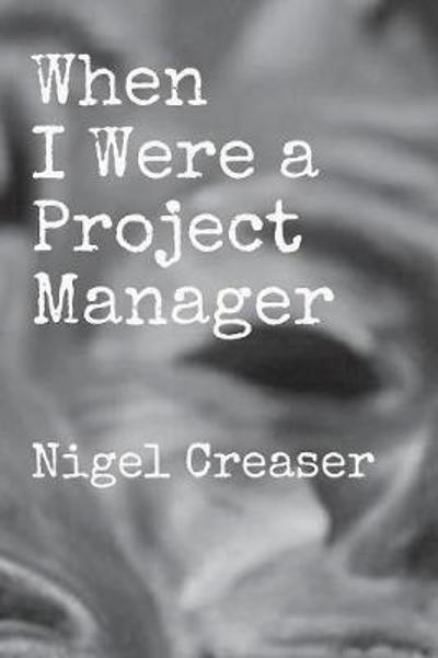 When I Were a Project Manager - Nigel Creaser
