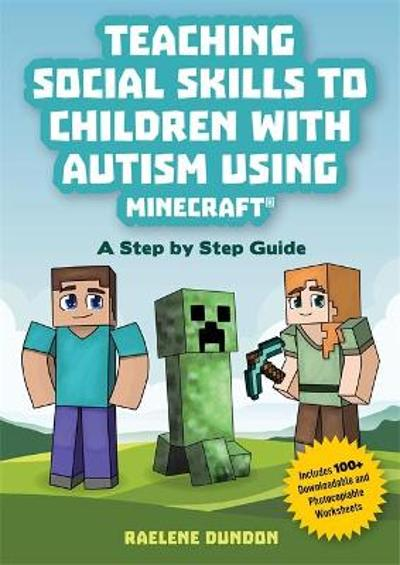 Teaching Social Skills to Children with Autism Using Minecraft (R) - Raelene Dundon