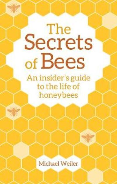 The Secrets of Bees - Michael Weiler