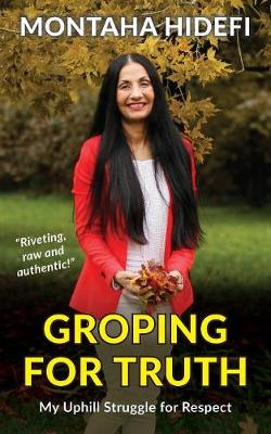 Groping for Truth - My Uphill Struggle for Respect - Montaha Hidefi