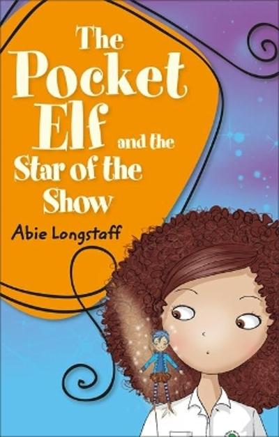 Reading Planet KS2 - The Pocket Elf and the Star of the Show - Level 3: Venus/Brown band - Abie Longstaff