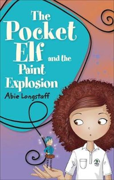 Reading Planet KS2 - The Pocket Elf and the Paint Explosion - Level 1: Stars/Lime band - Abie Longstaff