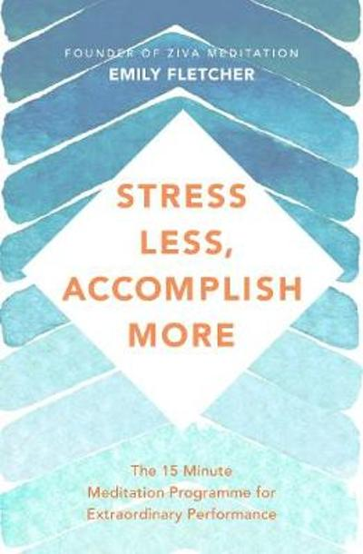 Stress Less, Accomplish More - Emily Fletcher