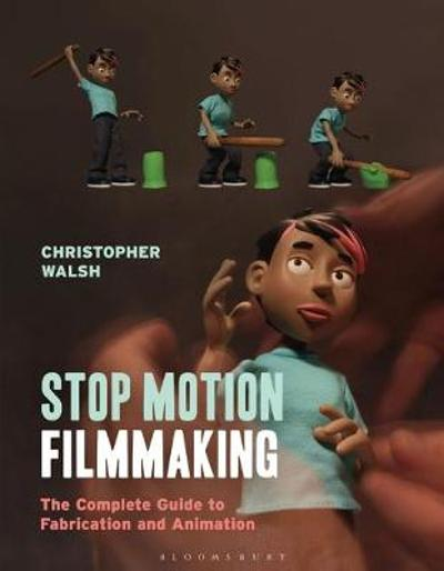 Stop Motion Filmmaking - Christopher Walsh