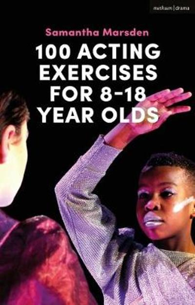 100 Acting Exercises for 8 - 18 Year Olds - Samantha Marsden