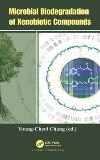 Microbial Biodegradation of Xenobiotic Compounds - Young-Cheol Chang