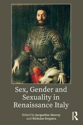 Sex, Gender and Sexuality in Renaissance Italy - Jacqueline Murray