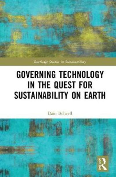 Governing Technology in the Quest for Sustainability on Earth - Dain Bolwell