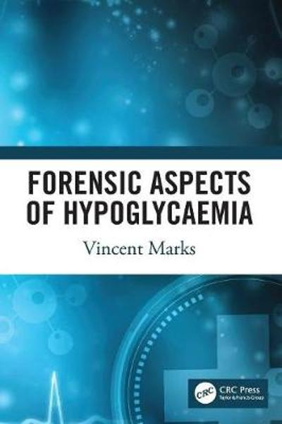 Forensic Aspects of Hypoglycaemia - Vincent Marks