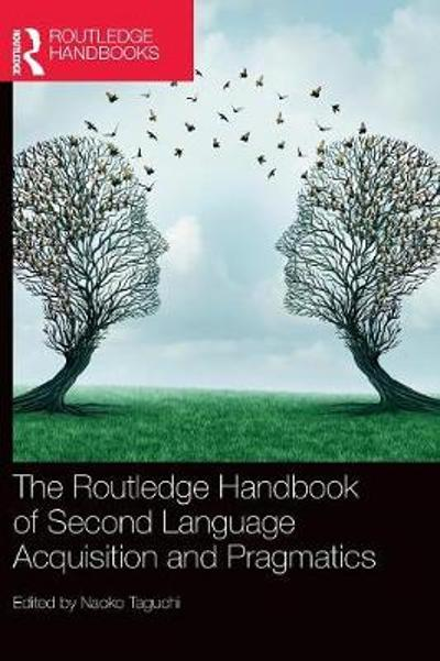 The Routledge Handbook of Second Language Acquisition and Pragmatics - Naoko Taguchi
